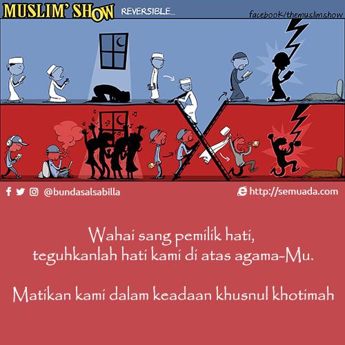 Wahai sang pemilik hati, teguhkanlah hati kami di atas agama Mu. Matikan kami dalam keadaan khusnul khotimah