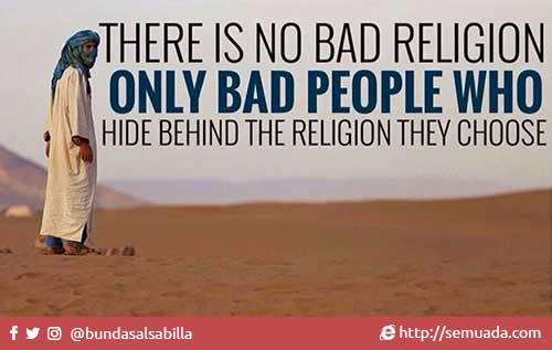 There is no bad religion, there are only bad people who hide behind the religion they choose