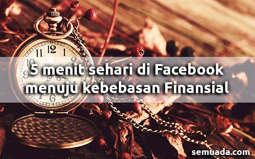 5 menit sehari di Facebook menuju kebebasan Finansial