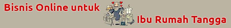 Bisnis Online untuk Ibu Rumah Tangga